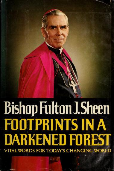 Footprints in a darkened forest by Fulton J. Sheen